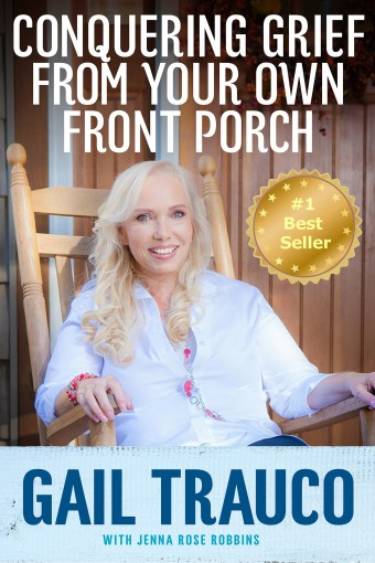 Conquering Grief From Your Own Front Porch by Gail Trauco