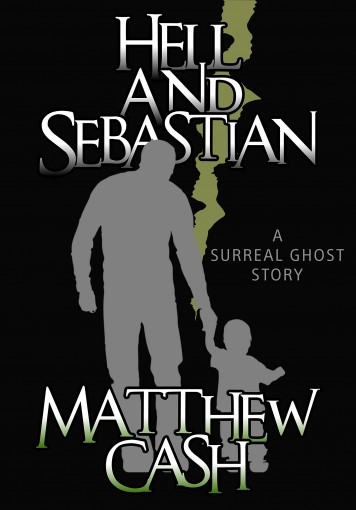HELL AND SEBASTIAN: A SURREAL GHOST STORY by MATTHEW CASH