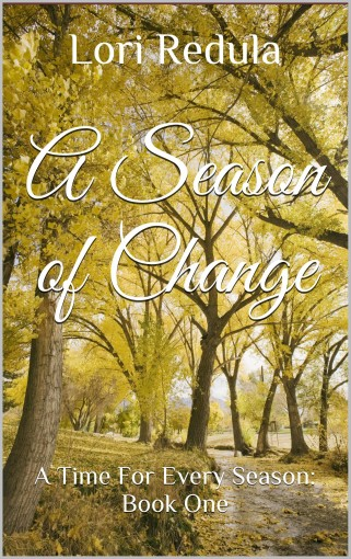 A Season of Change: (A Time For Every Season Book One) by Lori Redula