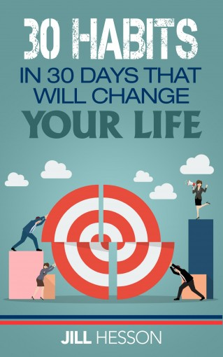 Habits: 30 Habits in 30 Days that will Change your Life by Jill Hesson