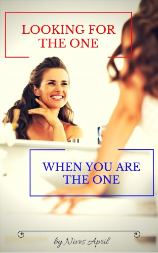 Looking For the One When You Are the One by Nives April