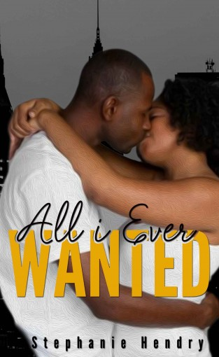 All I Ever Wanted by Stephanie Hendry