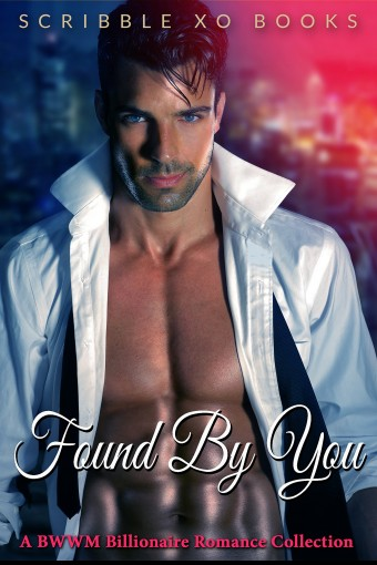 FOUND BY YOU: A BWWM Interracial Billionaire Romance Book Collection (African American Interracial Series by Scribble XO Books