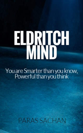 Eldritch Mind: You are smarter than you know, Powerful than you think by Paras Sachan