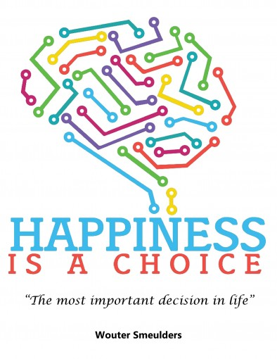 Happiness is a choice: The most important decision in life by Wouter Smeulders