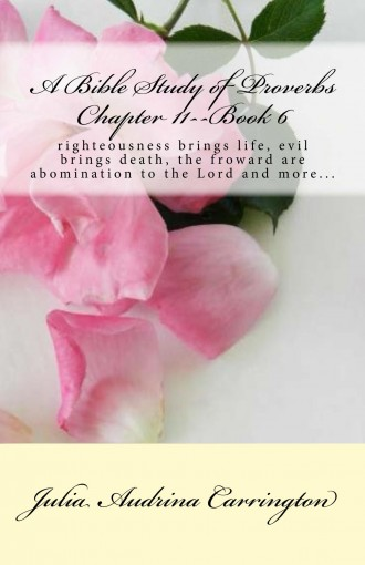 A Bible Study of Proverbs Chapter 11–Book 6 by Julia Audrina Carrington