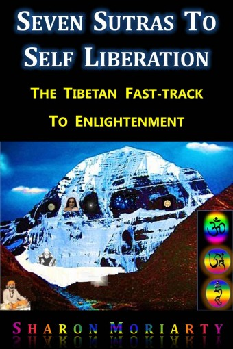 Seven Sutras To Self Liberation: The Tibetan Fast Track To Enlightenment by Sharon Moriarty