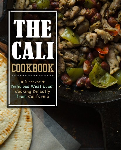 The Cali Cookbook: Discover Delicious West Coast Cooking Directly from California by BookSumo Press