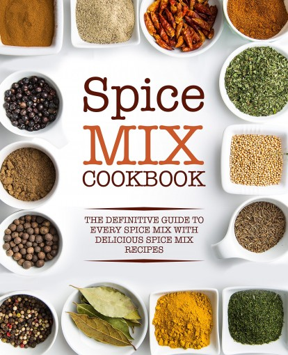 Spice Mix Cookbook: The Definitive Guide to Every Spice Mix with Delicious Spice Mix Recipes by BookSumo Press