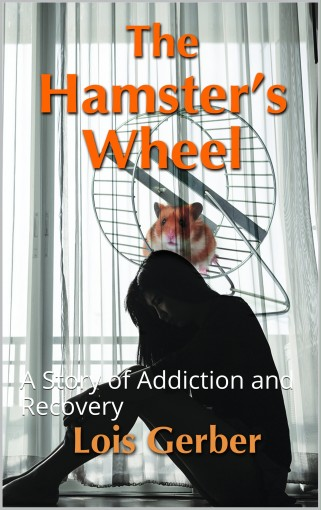 The Hamster's Wheel: A Story of Addiction and Recovery by Lois Gerber