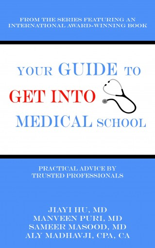 Your Guide to Get into Medical School: Practical Advice by Trusted Professionals by Aly Madhavji