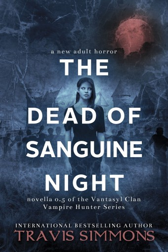 The Dead of Sanguine Night (Vantasyl Clan Vampire Hunter Series Book 1) by Travis Simmons