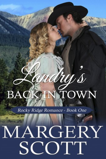 Landry's Back in Town (Rocky Ridge Romance Book 1) by Margery Scott