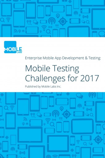 Enterprise Mobile App Development & Testing: Challenges to Watch Out for In 2017 by Mobile Labs