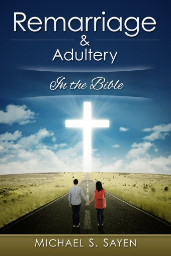 Remarriage & Adultery: In the Bible by Michael Sayen