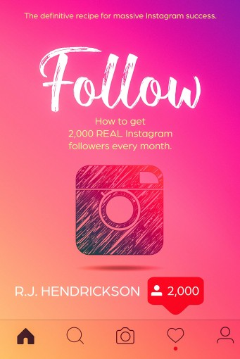 FOLLOW: How to get 2,000 REAL Instagram followers every month. by R.J. Hendrickson