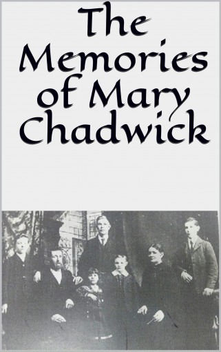 The Memories of Mary Chadwick by By Mary Chadwick