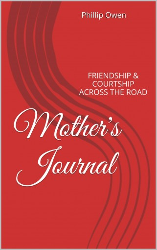 Mother's Journal: FRIENDSHIP & COURTSHIP ACROSS THE ROAD by Phillip Owen