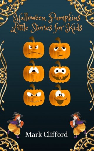 Halloween Pumpkins  Little Stories for Kids: Children book, stories for kids, little by little, Pumpkin, Holidays by Mark Clifford