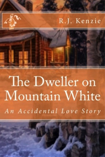 The Dweller on Mountain White: An Accidental Love Story by R.J. Kenzie
