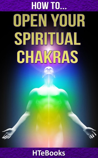 How To Open Your Spiritual Chakras (How To eBooks Book 32) by HTeBooks