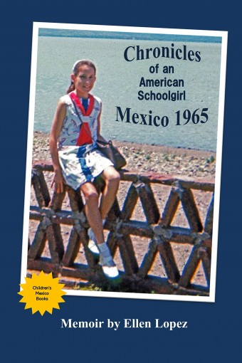 Chronicles of an American Schoolgirl Mexico 1965 a Memoir (Version Book 1) by Ellen Lopez