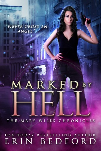 Marked By Hell (The Mary Wiles Chronicles Book 1) by Erin Bedford