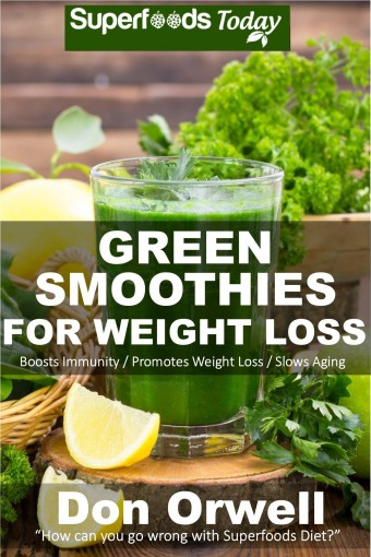 Green Smoothies for Weight Loss: 50 Smoothies Weight Loss Blender Recipes (Natural Weight Loss Transformation Book 42) by Don Orwell