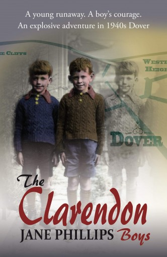 The Clarendon Boys: A young boy finds courage amongst the wartorn streets of Dover by Jane Phillips