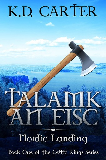 Talamk an Eisc: Nordic Landing: Book One of the Celtic Rings Series by K.D. Carter