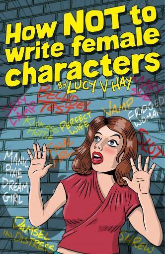 How NOT To Write Female Characters by Hay , Lucy V