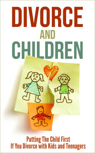 Divorce and Children: Putting The Child First If You Divorce with Kids and Teenagers by Kimberly Bates