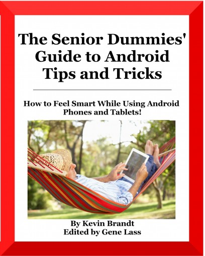 The Senior Dummies' Guide to Android Tips and Tricks (Kindle Text Reflow Edition): How to Feel Smart While Using Android Phones and Tablets (Senior Dummies' Guides Book 1) by Kevin Brandt