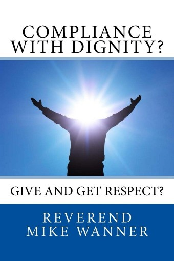 Compliance With Dignity?: Give & Get Respect? by Reverend Mike Wanner