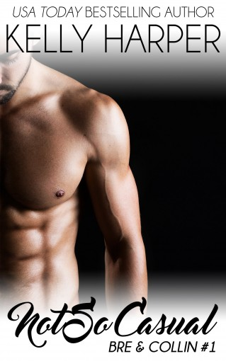 Not So Casual: Part 1: Bre & Collin #1 (Power Play Series Book 13) by Kelly Harper