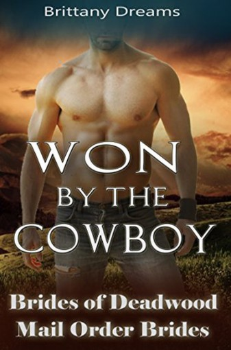 Won By The Cowboy: Brides of Deadwood by Brittany Dreams