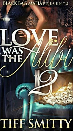 Love Was the Alibi 2 by Tiff Smitty