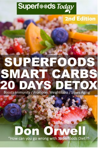 Superfoods Smart Carbs 20 Days Detox: 180+ Recipes to enjoy Weight Maintenance Diet, Wheat Free Diet, Whole Foods Diet, Antioxidants & Phytochemicals Detox … – weight loss meal plans Book 33) by Don Orwell