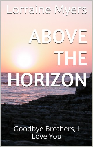 Above The Horizon: Goodbye Brothers, I Love You by Lorraine Myers