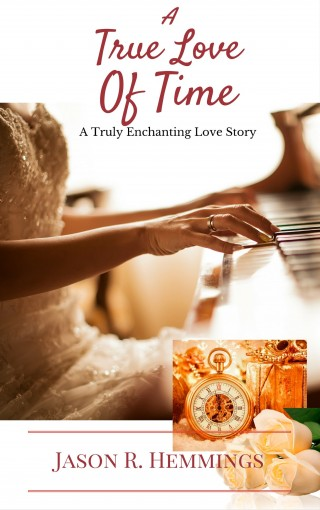 A True Love Of Time by Jason R. Hemmings