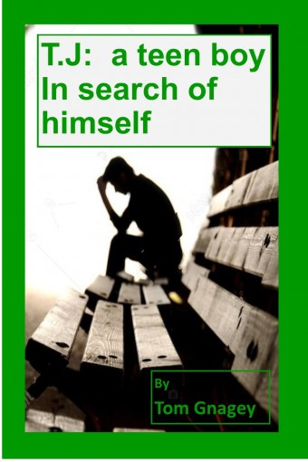 T.J.: a teenboy in search of himself (David and T. J. Book 2) by Tom Gnagey