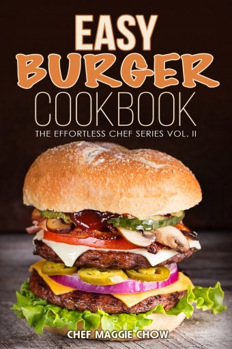 Easy Burger Cookbook by Chef Maggie Chow