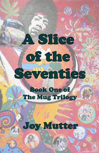 A Slice of the Seventies: First book of The Mug Trilogy by Joy Mutter