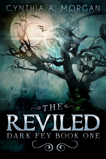The Reviled (Dark Fey Book 1) by Cynthia A. Morgan