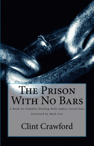 The Prison With No Bars: A Book for Families Dealing with Addict Loved Ones by Clint Crawford