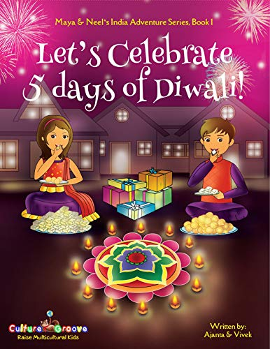 Let's Celebrate 5 Days of Diwali! (Maya & Neel's India Adventure Series, Book 1) by Ajanta Chakraborty