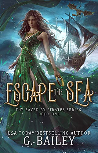 Escape the Sea: Reverse Harem Fantasy Romance (Saved by Pirates Book 1) by G. Bailey