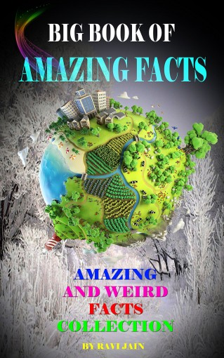 Big Book of Amazing Facts Volume 1: Amazing and Weird Facts Collection by Ravi Jain