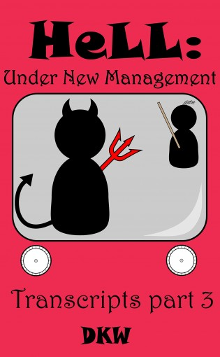 Hell: Under New Management (Transcripts Book 3) by DKW
