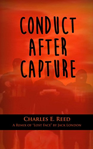 """Conduct After Capture: A Remix of Jack London's """"Lost Face"""" by Charlie Reed"""
